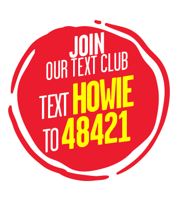 Join our text club.  Text Howie to 48421